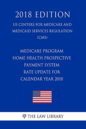 Medicare Program - Home Health Prospective Payment System - Rate Update for Calendar Year 2010 (US Centers for Medicare and Medicaid Services Regulation) (CMS) (2018 Edition)