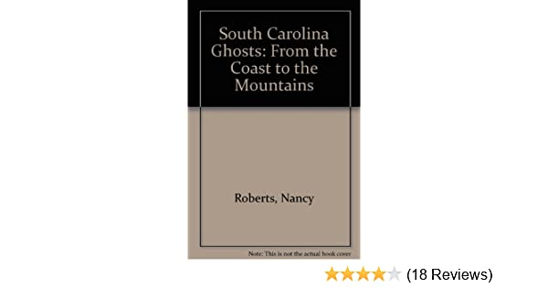 South Carolina Ghosts: From the Coast to the Mountains