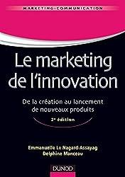 Le marketing de l'innovation - 2e édition - De la création au lancement de nouveaux produits : De la création au lancement de nouveaux produits (Marketing - Communication)