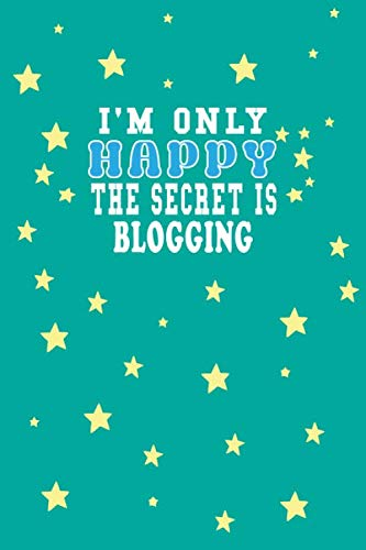 41HqbzCa8PL - I m Only Happy The Secret Is Blogging Notebook Lovers Gift: Lined Notebook / Journal Gift, 120 Pages, 6x9, Soft Cover, Matte Finish
