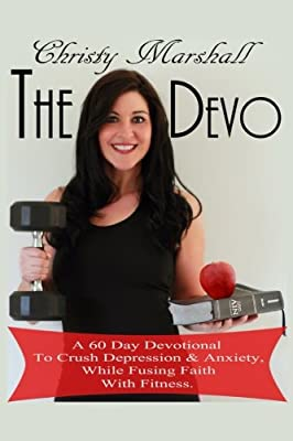 The Devo: A 60 Day Devotional To Crush Depression & Anxiety While Fusing Faith With Fitness