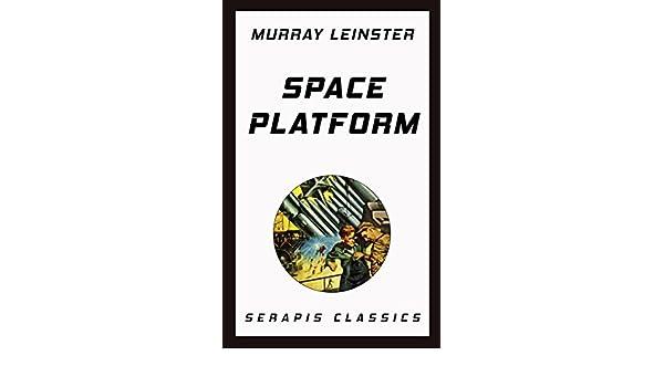 Space Platform (Serapis Classics) (English Edition) eBook: Murray ...
