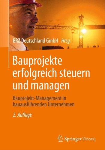 Bauprojekte Erfolgreich Steuern Und Managen  Bauprojekt Management In Bauausführenden Unternehmen