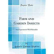 Farm and Garden Insects: And Experiments with Remedies (Classic Reprint)