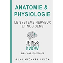 "Anatomie et physiologie ""le système nerveux et nos sens"": Things you should know (Questions and answers) (French Edition)"