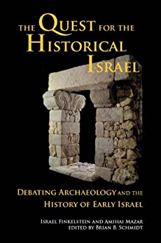 The Quest for the Historical Israel: Debating Archaeology and the History of Early Israel (Archaeology and biblical studies Book 17) (English Edition) por [Finkelstein, Israel, Mazar, Amihai]