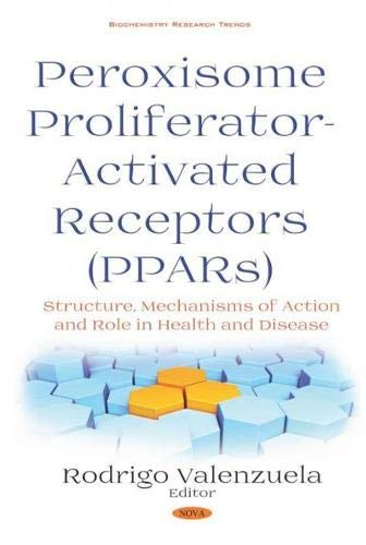Peroxisome Profilerator-activated Receptors: Structure, Mechanisms of Action and Role in Health and Disease (Activated Receptors)