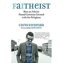 Faitheist: How an Atheist Found Common Ground with the Religious