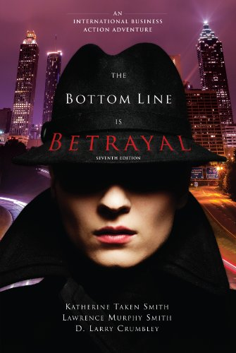 The Bottom Line Is Betrayal : An International Business Action Adventure, Seventh Edition