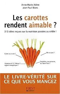 Les carottes rendent aimable ?  : 313 idées reçues sur la nutrition passées au crible !