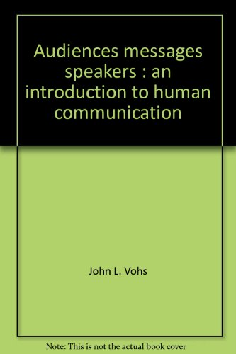 Audiences, messages, speakers: An introduction to human communication