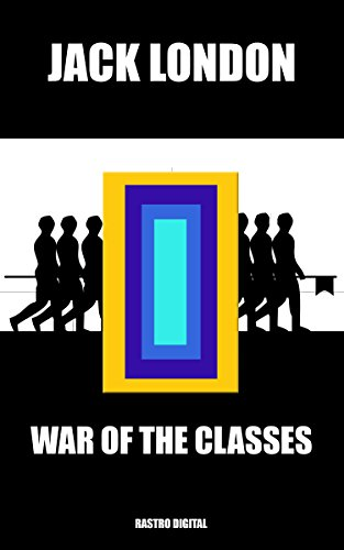 WAR OF THE CLASSES - JACK LONDON (WITH NOTES) (BIOGRAPHY) (ILLUSTRATIONS)