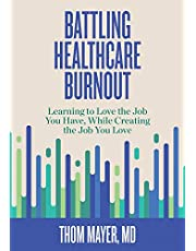 Battling Healthcare Burnout: Learning to Love the Job You Have, While Creating the Job You Love