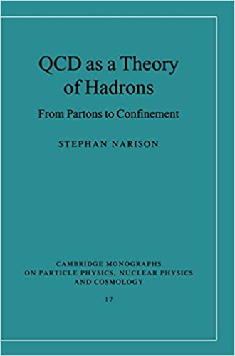 Book QCD as a Theory of Hadrons: From Partons to Confinement (Cambridge Monographs on Particle Physics, Nuclear Physics and Cosmology)