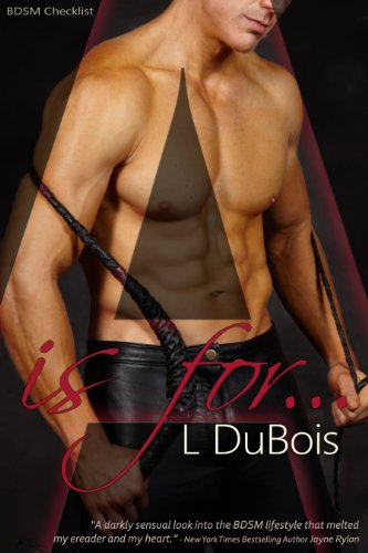 Do you know your A, B, Cs? You Don't Want to Miss L Dubois' Hot, Sexy Read A is for… (BDSM Checklist) – Now 99 Cents *Plus* Don't Miss Today's Kindle Daily Deals