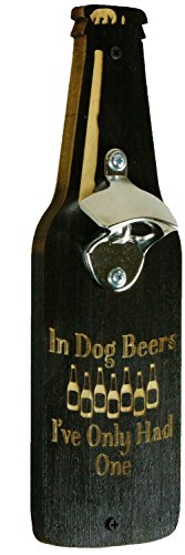 """In Dog Beers I've Only Had One"" – Wall Mounted Beer Bottle Opener Sign – Hardwood – Mounting Hardware Included – 12″ Tall – Beer Bottle Brown with Semigloss Finish – Made and Sold In USA Review"