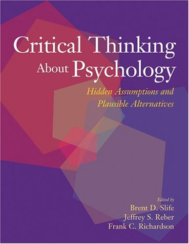 By Brent D. Slife - Critical Thinking About Psychology: Hidden Assumptions and Plausible Alternatives: 1st (first) Edition