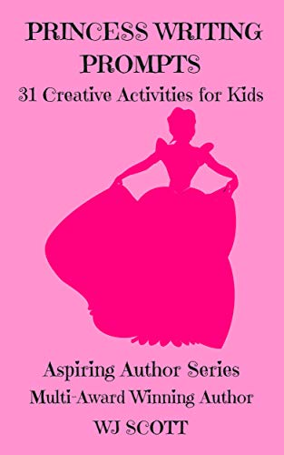Princess Writing Prompts: 31 Creative Activities For Kids (Aspiring Author Series Book 5) by [Scott, WJ]