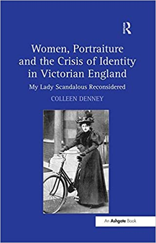 Women, Portraiture and the Crisis of Identity in Victorian England: My Lady Scandalous Reconsidered