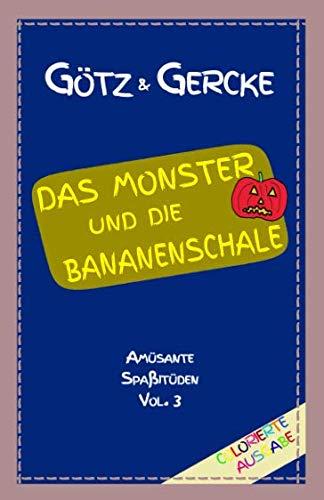 Das Monster und die Bananenschale: Colorierte Ausgabe (Amüsante Spaßitüden) (German Edition)