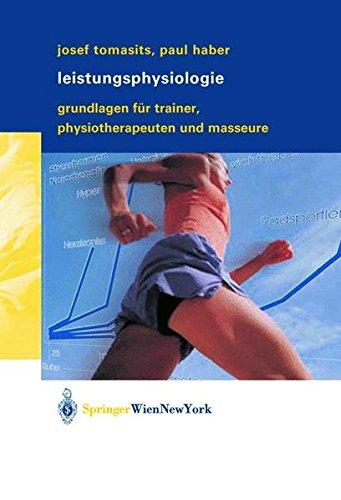 Leistungsphysiologie: Grundlagen für Trainer, Physiotherapeuten und Masseure
