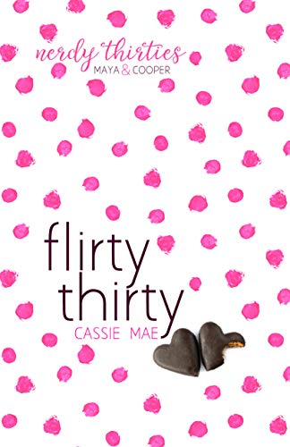 Flirty Thirty (Nerdy Thirties Book 1) by [Mae, Cassie]