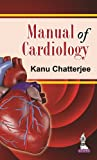 Manual of Cardiology, Chatterjee, Kanu, 9351521753