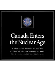 Canada Enters the Nuclear Age: A Technical History of Atomic Energy of Canada Limited as Seen from Its Research Laboratories