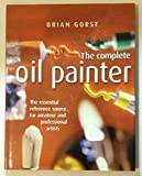 img - for The Complete Oil Painter : The essential reference source for amateur and professional artists book / textbook / text book