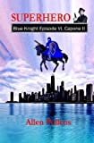 [ Superhero - Blue Knight Episode VI, Capone II: Sixth of Eight Exciting Stand Alone Episodes BY Pollens, Allen ( Author ) ] { Paperback } 2013