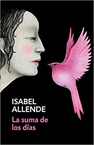 Amazon.com: La suma de los días: Spanish-language edition of The Sum of Our Days (Spanish Edition) (9780525433613): Isabel Allende: Books