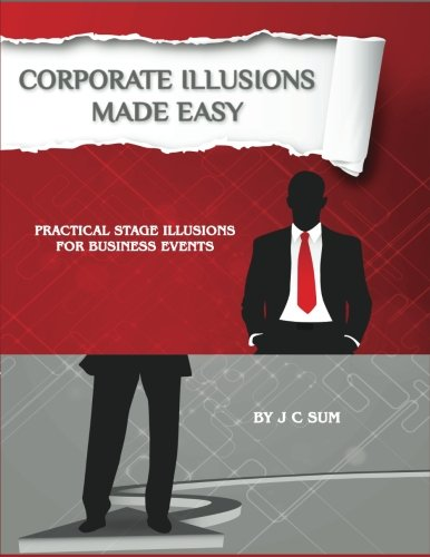 Corporate Illusions Made Easy: Practical Stage Illusions for Business Events by CreateSpace Independent Publishing Platform