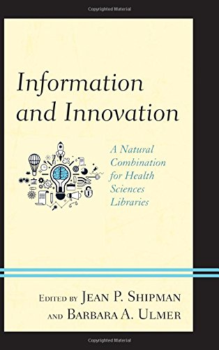 Information And Innovation  A Natural Combination For Health Sciences Libraries  Medical Library Association Books Series