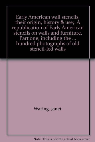 Early American wall stencils, their origin, history & use;: A republication of Early American stencils on walls and furniture, Part one; including the ... hundred photographs of old stencil-led walls ()