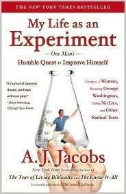 Book My Life as an Experiment: One Man's Humble Quest to Improve Himself by Living as a Woman, Becoming George Washington, Telling No Lies, and Other Radical Tests by A. J. Jacobs