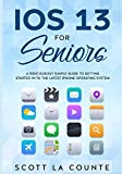 IOS 13 For Seniors: A Ridiculously Simple Guide to