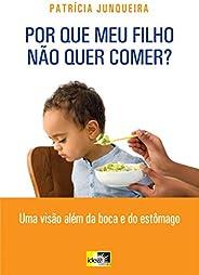 Por que Meu Filho Não Quer Comer ?: Uma visão além da boca e do estômago