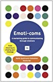 Emoti-coms: A marketing guide to communicating through emotions. From shouting to singing your message Pdf