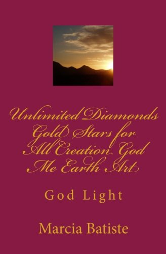 Read Online Unlimited Diamonds Gold Stars for All Creation God Me Earth Art: God Light pdf