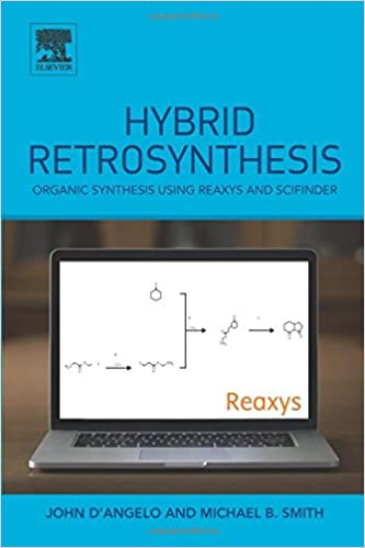 Book Hybrid Retrosynthesis: Organic Synthesis using Reaxys and SciFinder