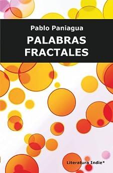 PALABRAS FRACTALES: Textos de literatura factal y otras aproximaciones de [Paniagua, Pablo]