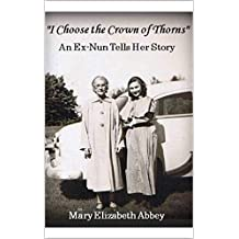 """""""I Choose the Crown of Thorns"""": An ex-nun tells her story"""