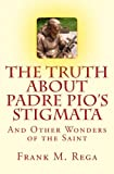 The Truth about Padre Pio's Stigmata: and Other Wonders of the Saint