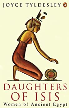 Daughters of Isis: Women of Ancient Egypt (Penguin History) by [Tyldesley, Joyce]