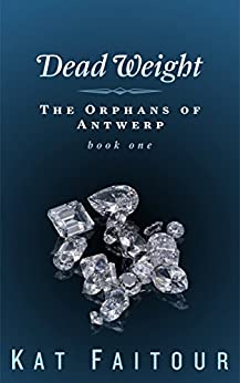 Dead Weight: The Orphans of Antwerp Book One by [Faitour, Kat]