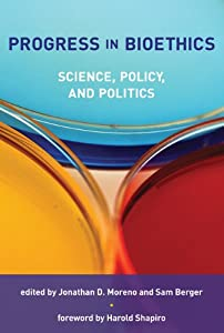 Progress in Bioethics: Science, Policy, and Politics (Basic Bioethics)