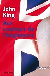 Aux couleurs de l'Angleterre par John King