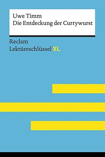 Die Entdeckung der Currywurst von Uwe Timm: Lektüreschlüssel mit Inhaltsangabe, Interpretation, Prüfungsaufgaben mit Lösungen, Lernglossar. (Reclam Lektüreschlüssel XL)