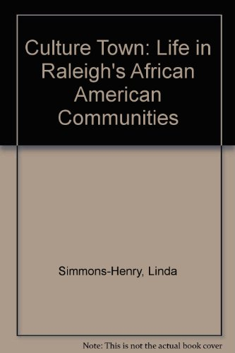 Culture Town: Life in Raleigh's African American - Nc Town Of Raleigh