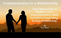 Communication in a Relationship: Top tips on how to improve your communication skills to build a long lasting, loving relationship by [Hunt, Lyn]